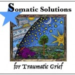 Somatic Solutions for Traumatic Grief